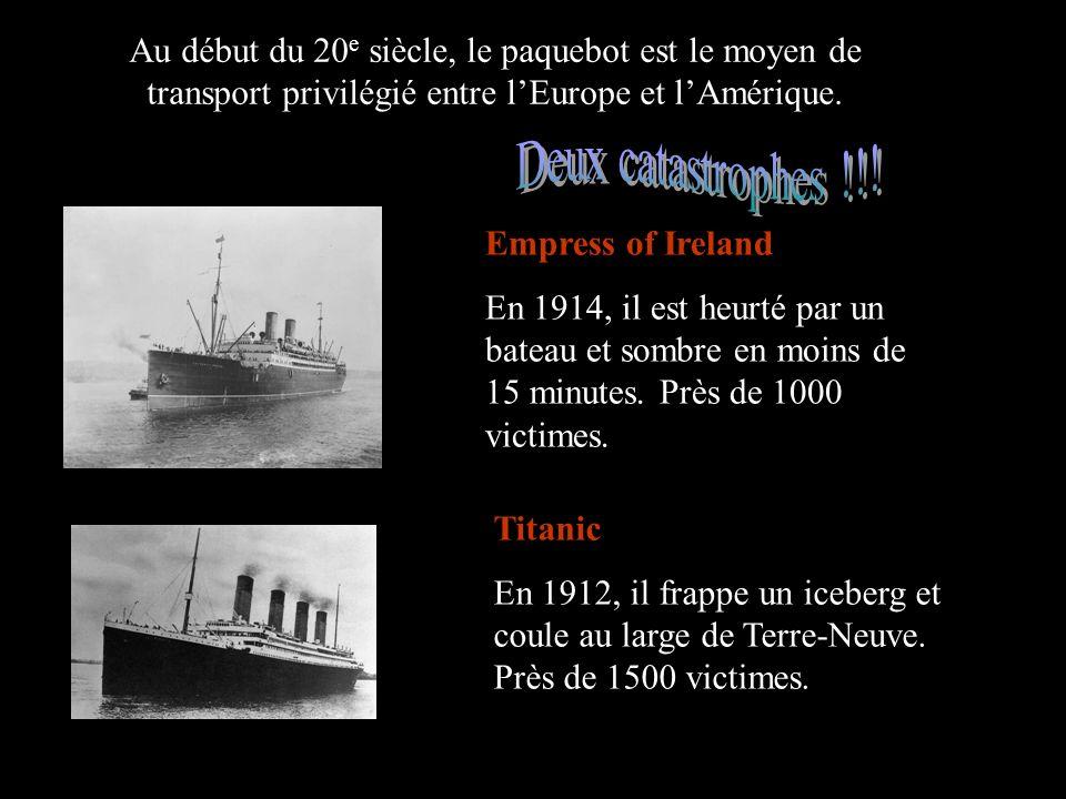 Au début du 20 e siècle, le paquebot est le moyen de transport privilégié entre lEurope et lAmérique. Empress of Ireland En 1914, il est heurté par un