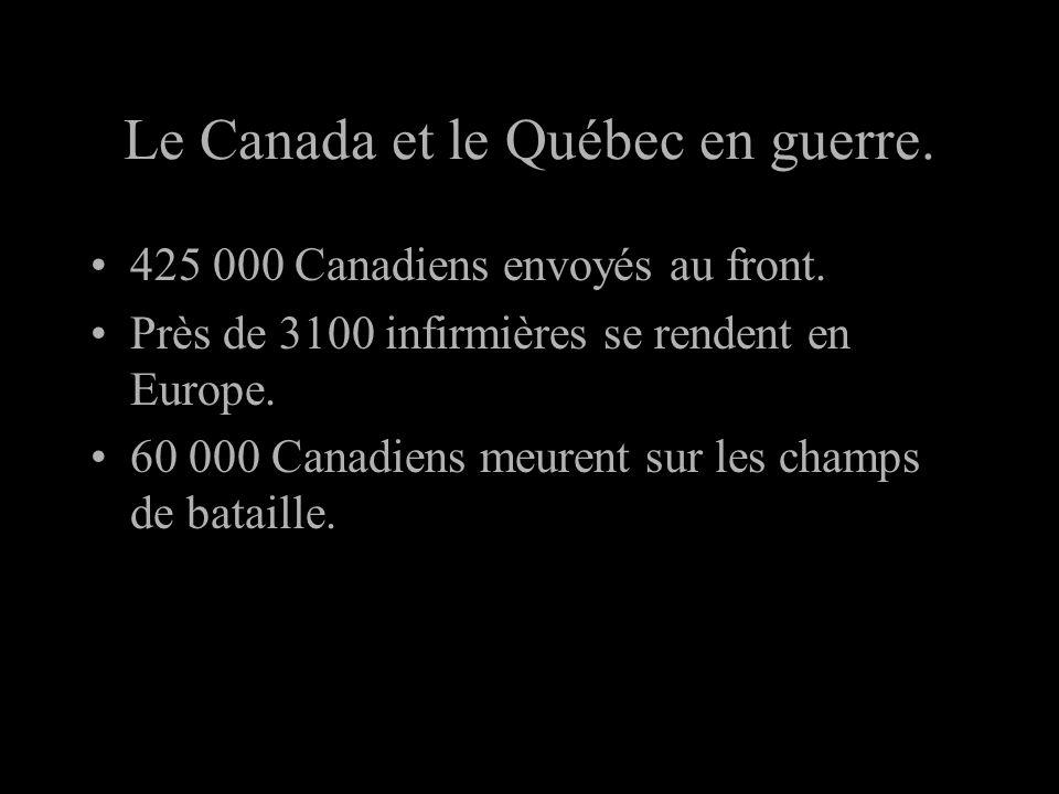 Le Canada et le Québec en guerre. 425 000 Canadiens envoyés au front. Près de 3100 infirmières se rendent en Europe. 60 000 Canadiens meurent sur les