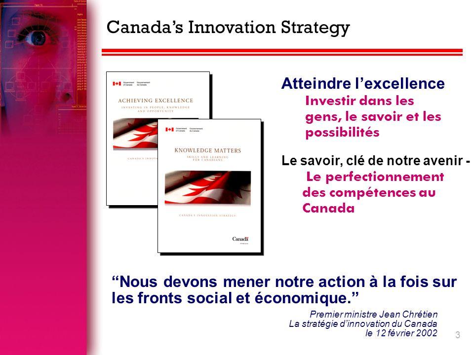 3 Atteindre lexcellence Investir dans les gens, le savoir et les possibilités Le savoir, clé de notre avenir - Le perfectionnement des compétences au Canada Nous devons mener notre action à la fois sur les fronts social et économique.