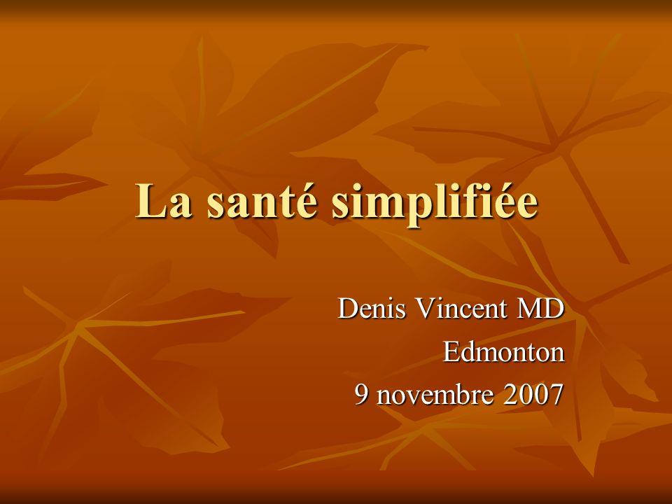 La santé simplifiée Denis Vincent MD Edmonton 9 novembre 2007