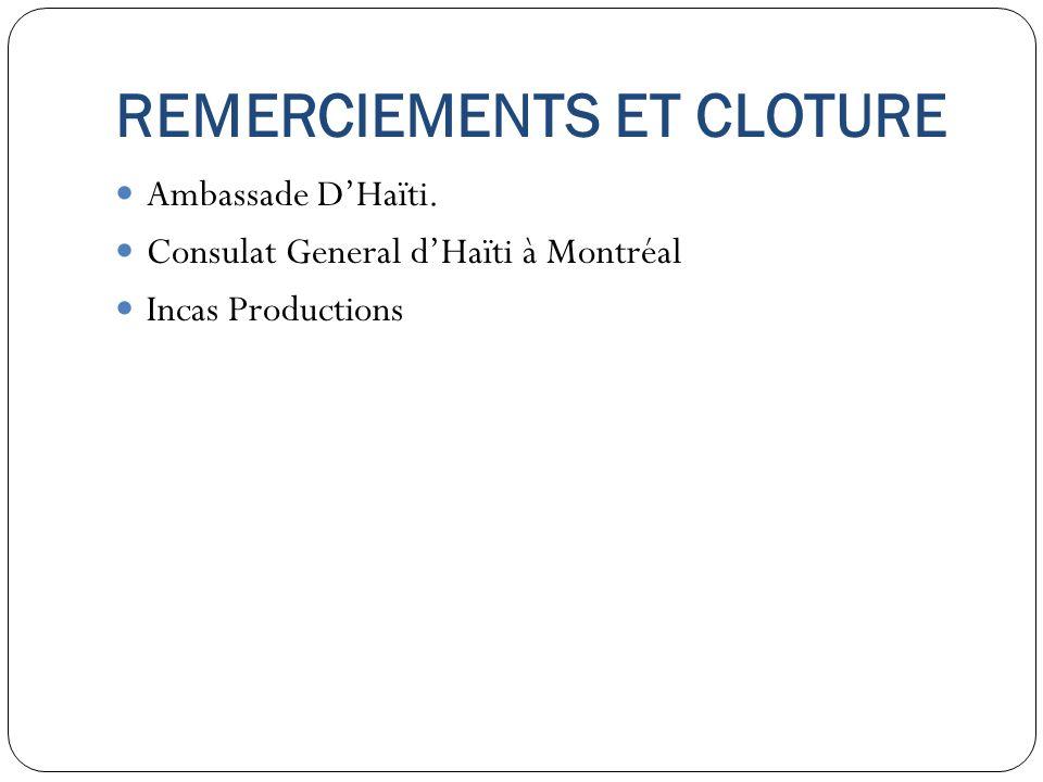 REMERCIEMENTS ET CLOTURE Ambassade DHaïti. Consulat General dHaïti à Montréal Incas Productions