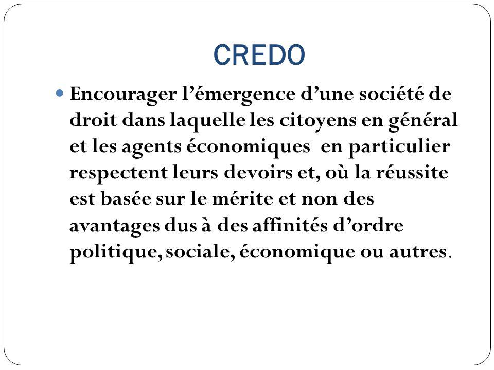CREDO Encourager lémergence dune société de droit dans laquelle les citoyens en général et les agents économiques en particulier respectent leurs devo