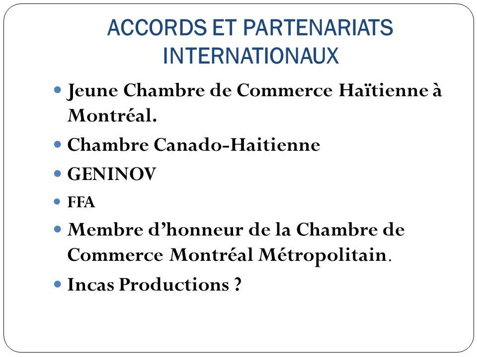 ACCORDS ET PARTENARIATS INTERNATIONAUX Jeune Chambre de Commerce Haïtienne à Montréal. Chambre Canado-Haitienne GENINOV FFA Membre dhonneur de la Cham
