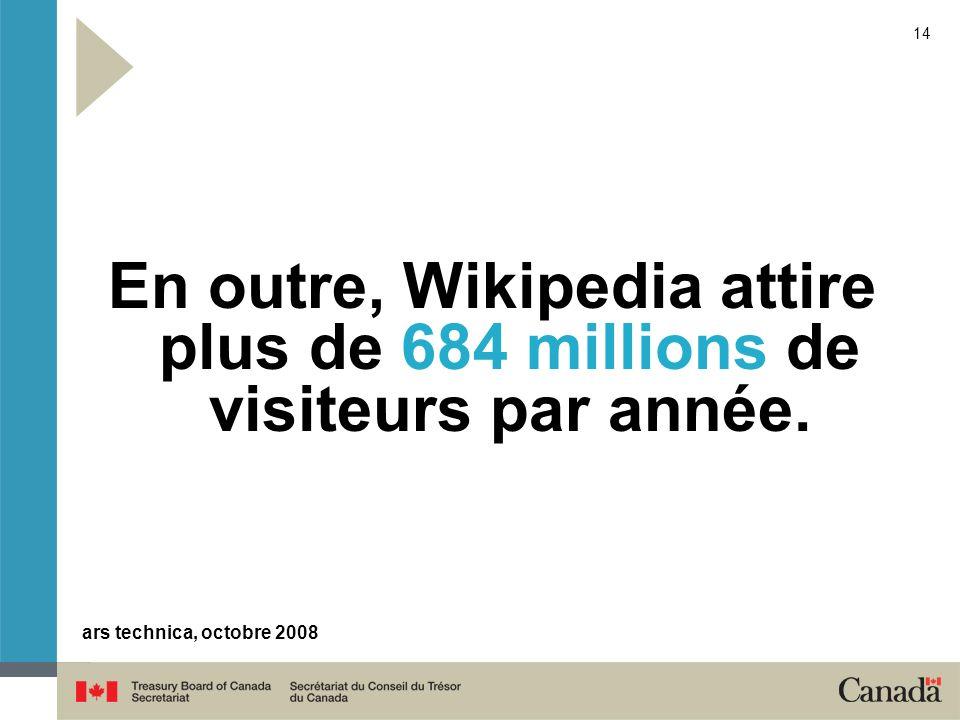 14 En outre, Wikipedia attire plus de 684 millions de visiteurs par année. ars technica, octobre 2008