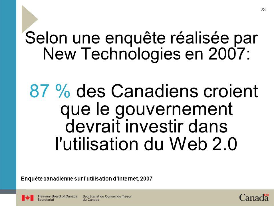23 Selon une enquête réalisée par New Technologies en 2007: 87 % des Canadiens croient que le gouvernement devrait investir dans l'utilisation du Web