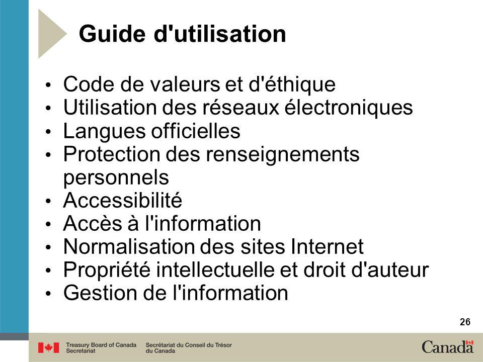 Guide d'utilisation Code de valeurs et d'éthique Utilisation des réseaux électroniques Langues officielles Protection des renseignements personnels Ac
