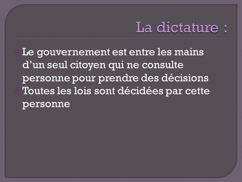 Le gouvernement est entre les mains dun seul citoyen qui ne consulte personne pour prendre des décisions Toutes les lois sont décidées par cette perso