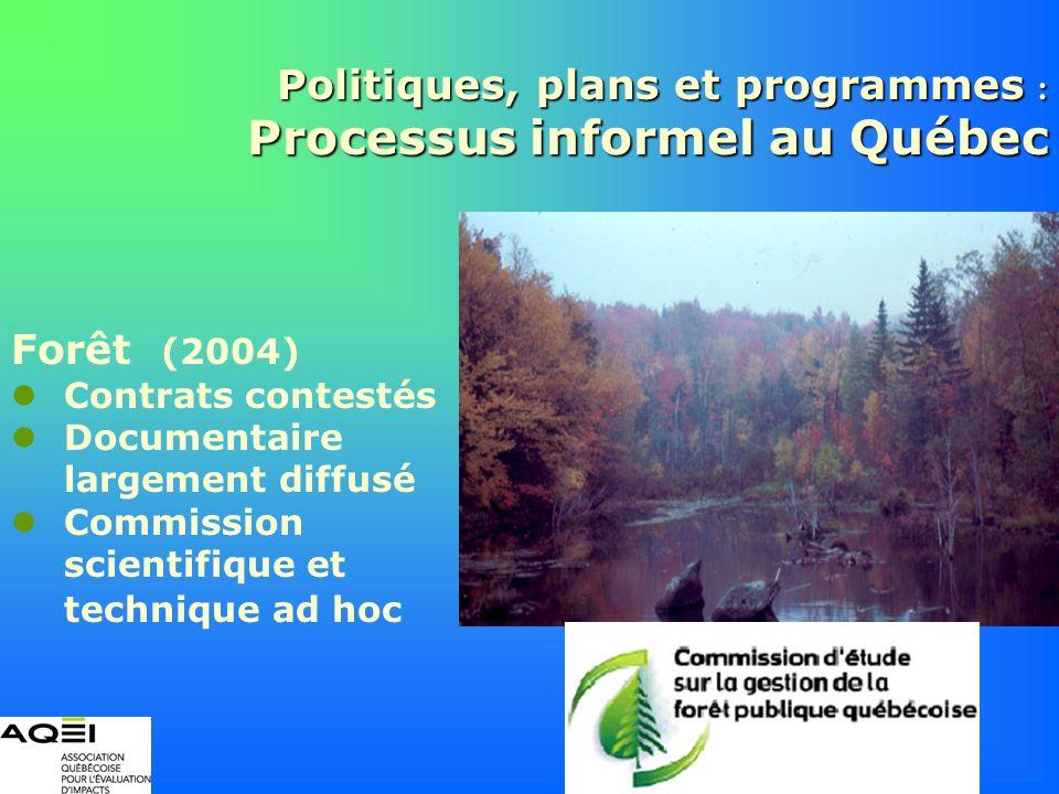 Politiques, plans et programmes : Processus informel au Québec Forêt (2004) Contrats contestés Documentaire largement diffusé Commission scientifique