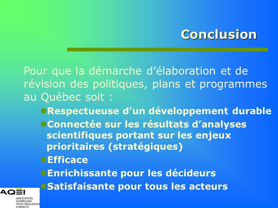 Conclusion Pour que la démarche délaboration et de révision des politiques, plans et programmes au Québec soit : Respectueuse dun développement durabl