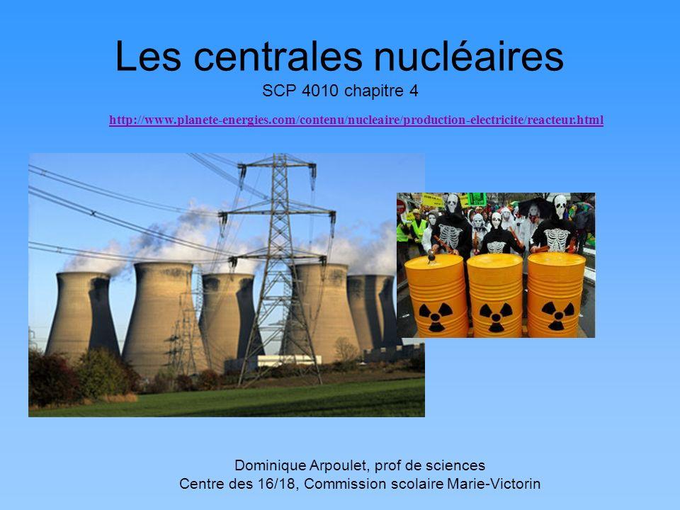 Les centrales nucléaires SCP 4010 chapitre 4 http://www.planete-energies.com/contenu/nucleaire/production-electricite/reacteur.html Dominique Arpoulet
