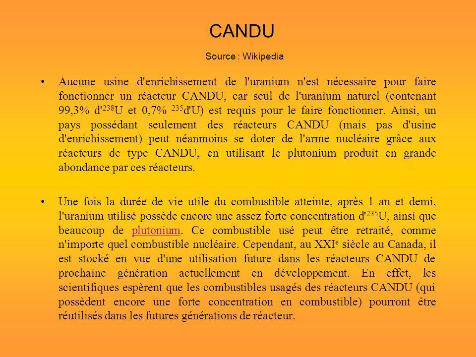 CANDU Source : Wikipedia Aucune usine d'enrichissement de l'uranium n'est nécessaire pour faire fonctionner un réacteur CANDU, car seul de l'uranium n