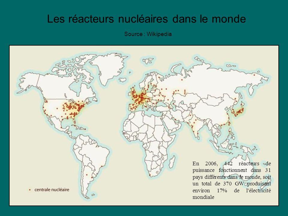 Les réacteurs nucléaires dans le monde Source : Wikipedia En 2006, 442 réacteurs de puissance fonctionnent dans 31 pays différents dans le monde, soit