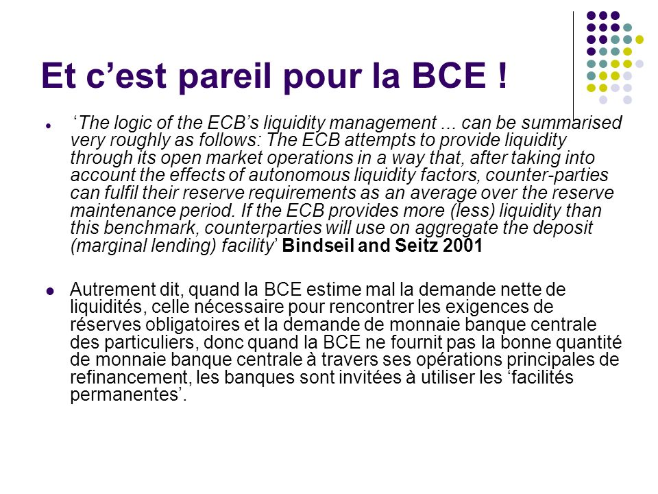 Et cest pareil pour la BCE .The logic of the ECBs liquidity management...