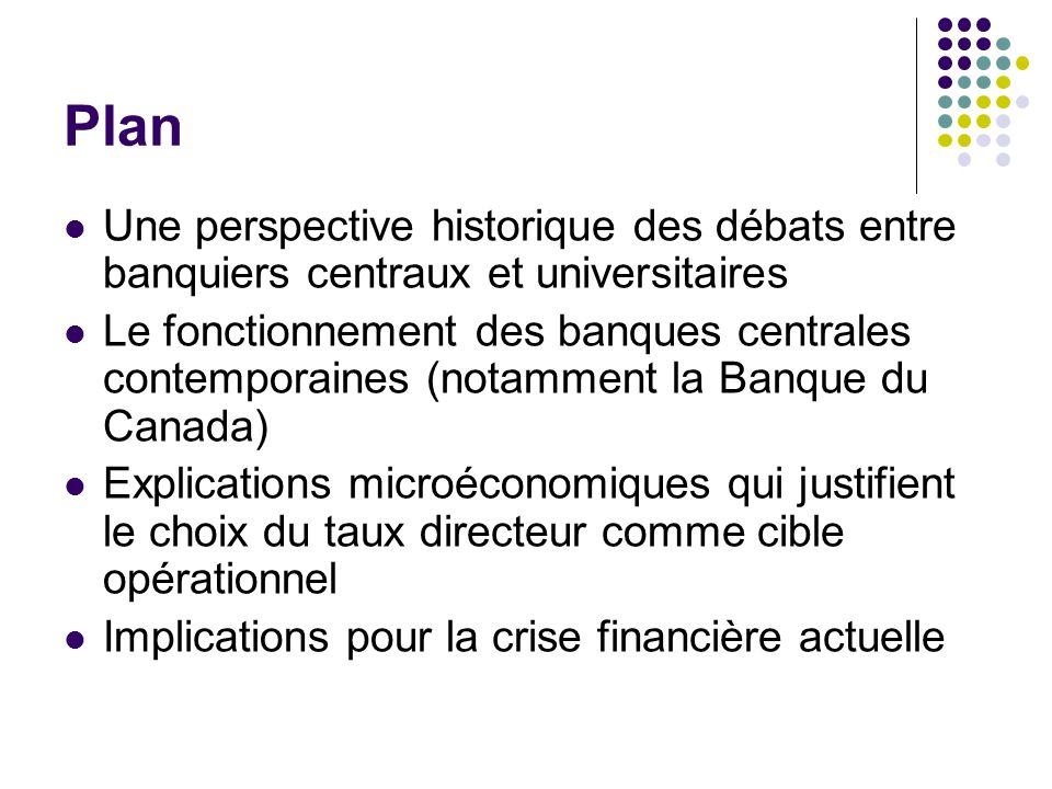Plan Une perspective historique des débats entre banquiers centraux et universitaires Le fonctionnement des banques centrales contemporaines (notammen