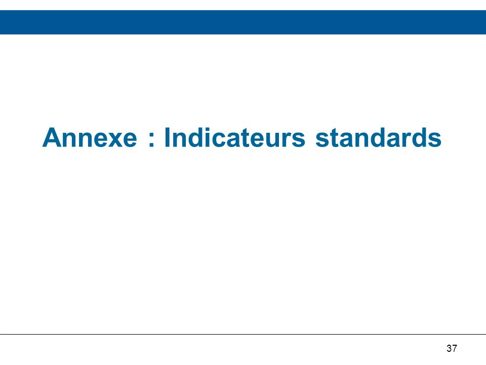37 Annexe : Indicateurs standards