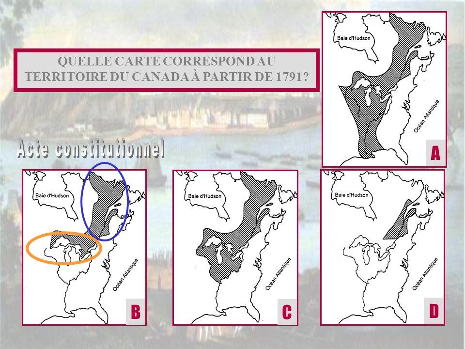 QUELLE CARTE CORRESPOND AU TERRITOIRE DU CANADA À PARTIR DE 1791? A CB D