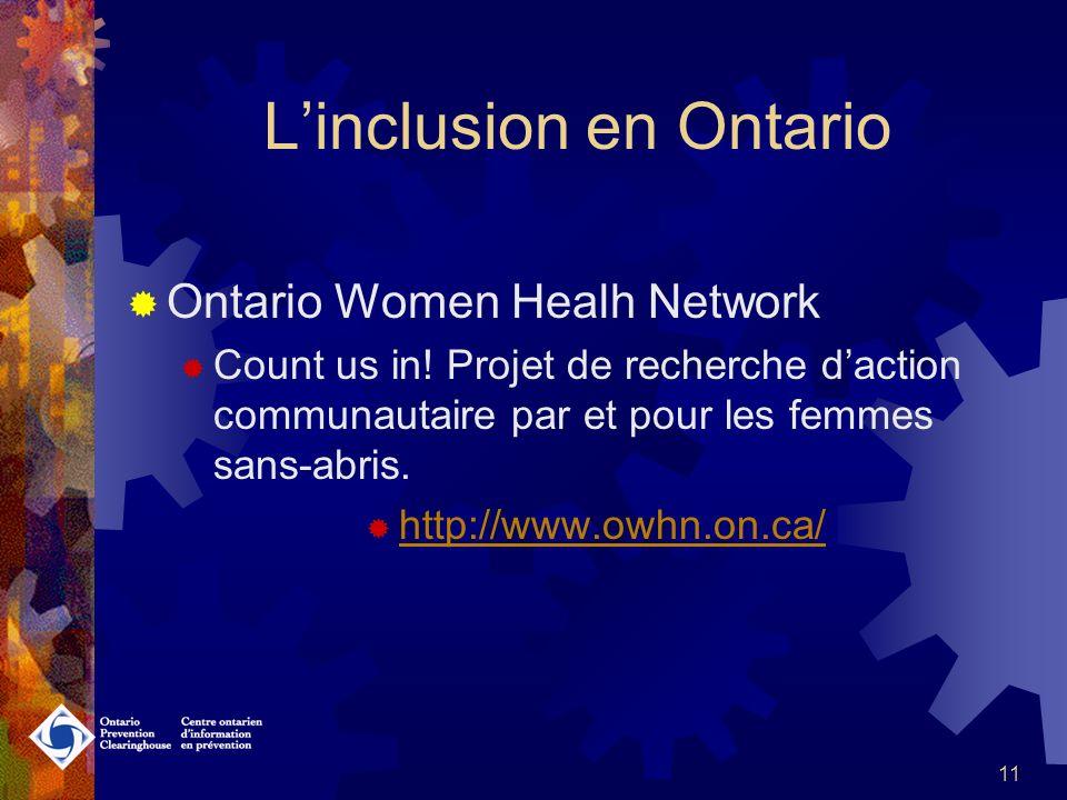 10 Linclusion en Ontario Social Planning Network Projets locaux variés sous le nom de « social & economic inclusion initiative » Réduire les inégalités entre les populations marginalisées et la population en général www.closingthedistance.ca