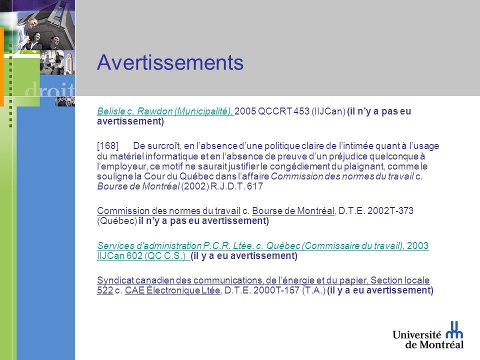 Avertissements Belisle c. Rawdon (Municipalité), Belisle c. Rawdon (Municipalité), 2005 QCCRT 453 (IIJCan) (il ny a pas eu avertissement) [168] De sur