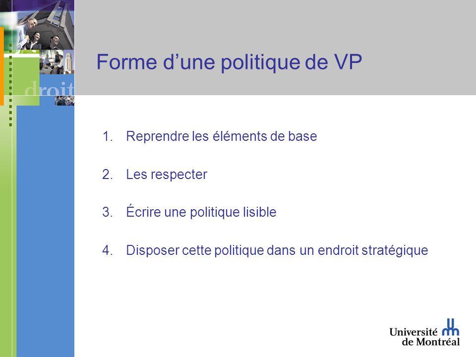 Forme dune politique de VP 1.Reprendre les éléments de base 2.Les respecter 3.Écrire une politique lisible 4.Disposer cette politique dans un endroit stratégique