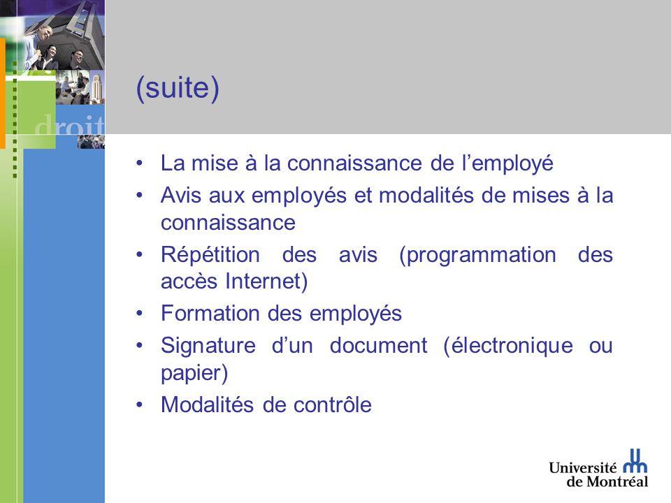 (suite) La mise à la connaissance de lemployé Avis aux employés et modalités de mises à la connaissance Répétition des avis (programmation des accès Internet) Formation des employés Signature dun document (électronique ou papier) Modalités de contrôle