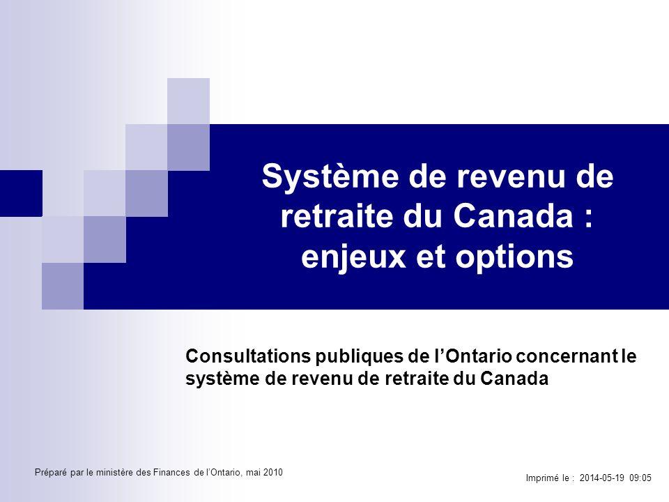 Système de revenu de retraite du Canada : enjeux et options Consultations publiques de lOntario concernant le système de revenu de retraite du Canada Imprimé le : 2014-05-19 09:07 Préparé par le ministère des Finances de lOntario, mai 2010