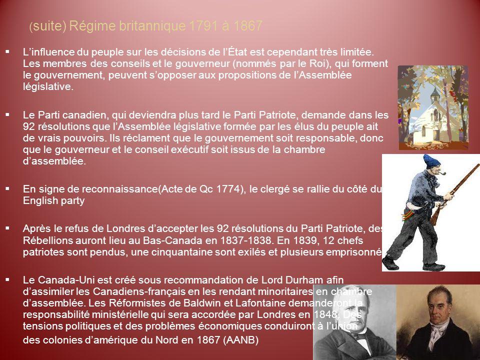 ( suite) Régime britannique 1791 à 1867 Linfluence du peuple sur les décisions de lÉtat est cependant très limitée. Les membres des conseils et le gou