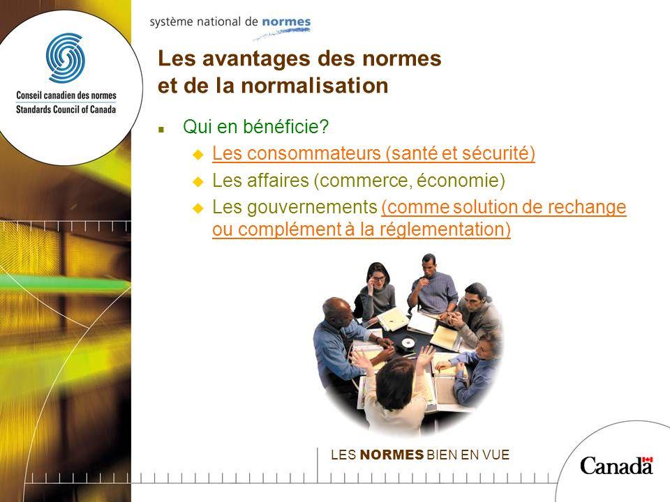 LES NORMES BIEN EN VUE Les avantages des normes et de la normalisation n Qui en bénéficie.