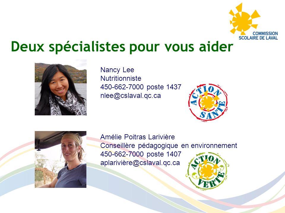 Deux spécialistes pour vous aider Amélie Poitras Larivière Conseillère pédagogique en environnement 450-662-7000 poste 1407 aplarivière@cslaval.qc.ca
