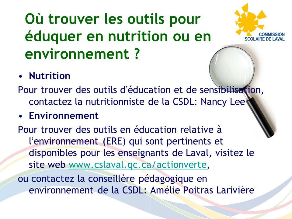 Nutrition Pour trouver des outils déducation et de sensibilisation, contactez la nutritionniste de la CSDL: Nancy Lee Environnement Pour trouver des o