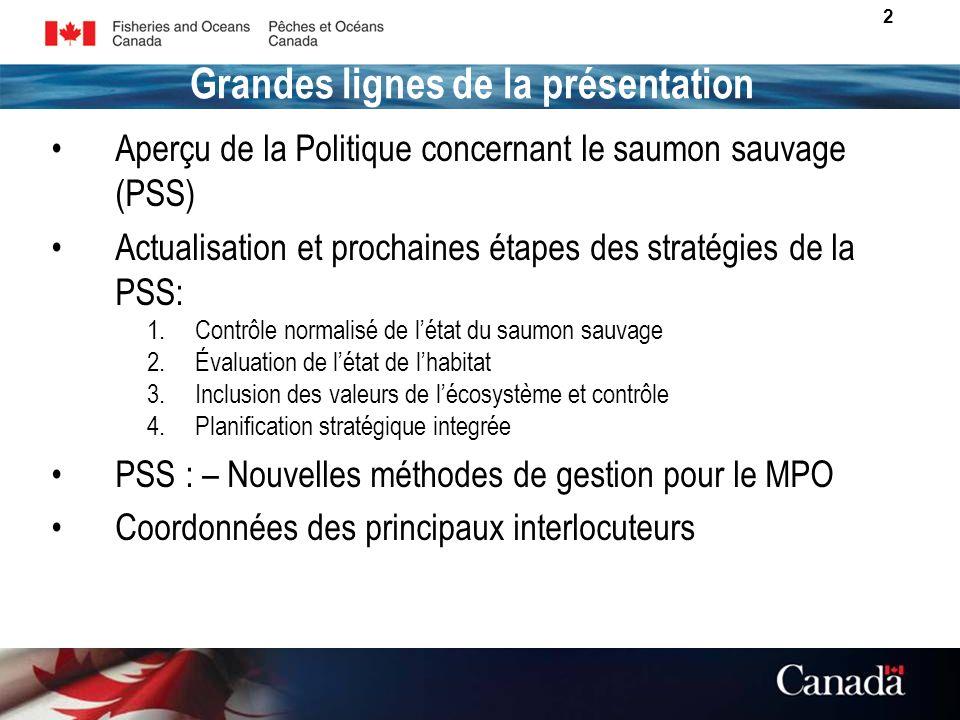 3 Le but est de «restaurer et maintenir des populations de saumon diverses et en santé et leurs habitats pour le bénéfice et le plaisir des citoyens du Canada à perpétuité ».