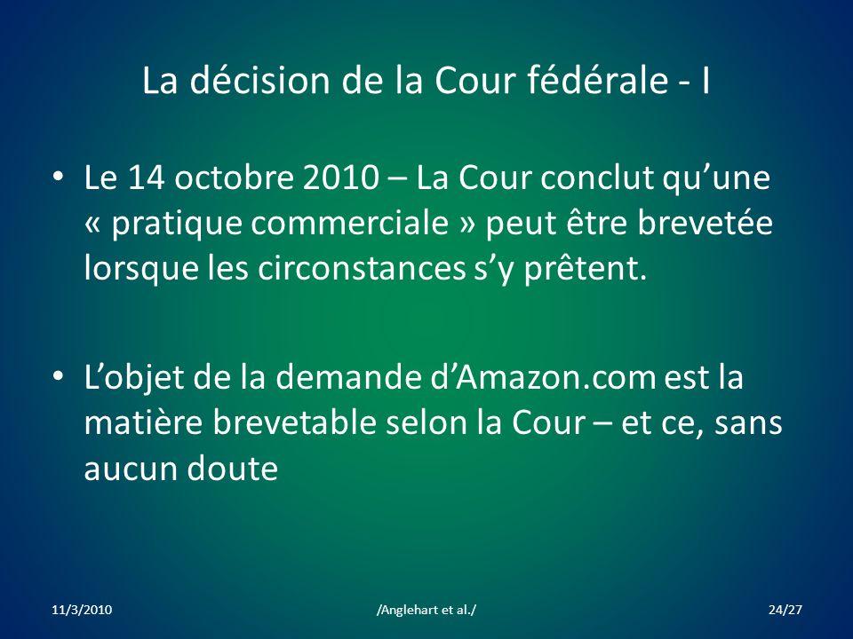 La décision de la Cour fédérale - I Le 14 octobre 2010 – La Cour conclut quune « pratique commerciale » peut être brevetée lorsque les circonstances sy prêtent.