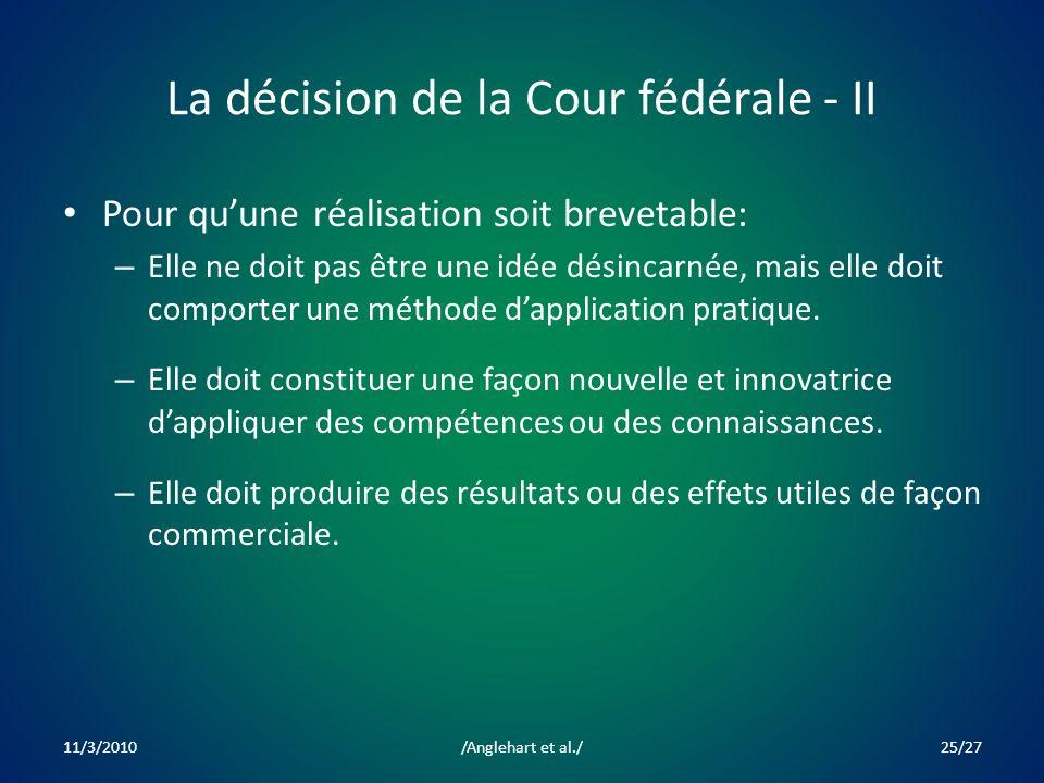 La décision de la Cour fédérale - II Pour quune réalisation soit brevetable: – Elle ne doit pas être une idée désincarnée, mais elle doit comporter une méthode dapplication pratique.
