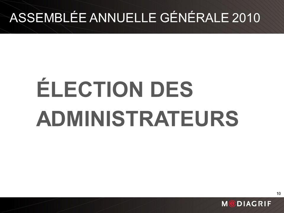ÉLECTION DES ADMINISTRATEURS ASSEMBLÉE ANNUELLE GÉNÉRALE 2010 10