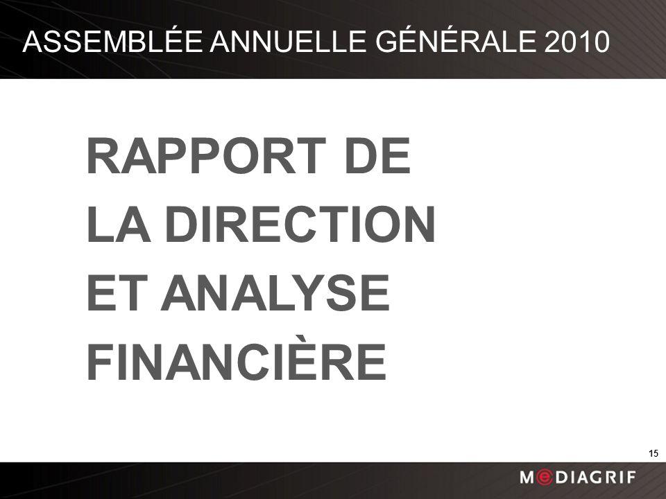 ASSEMBLÉE ANNUELLE GÉNÉRALE 2010 RAPPORT DE LA DIRECTION ET ANALYSE FINANCIÈRE 15