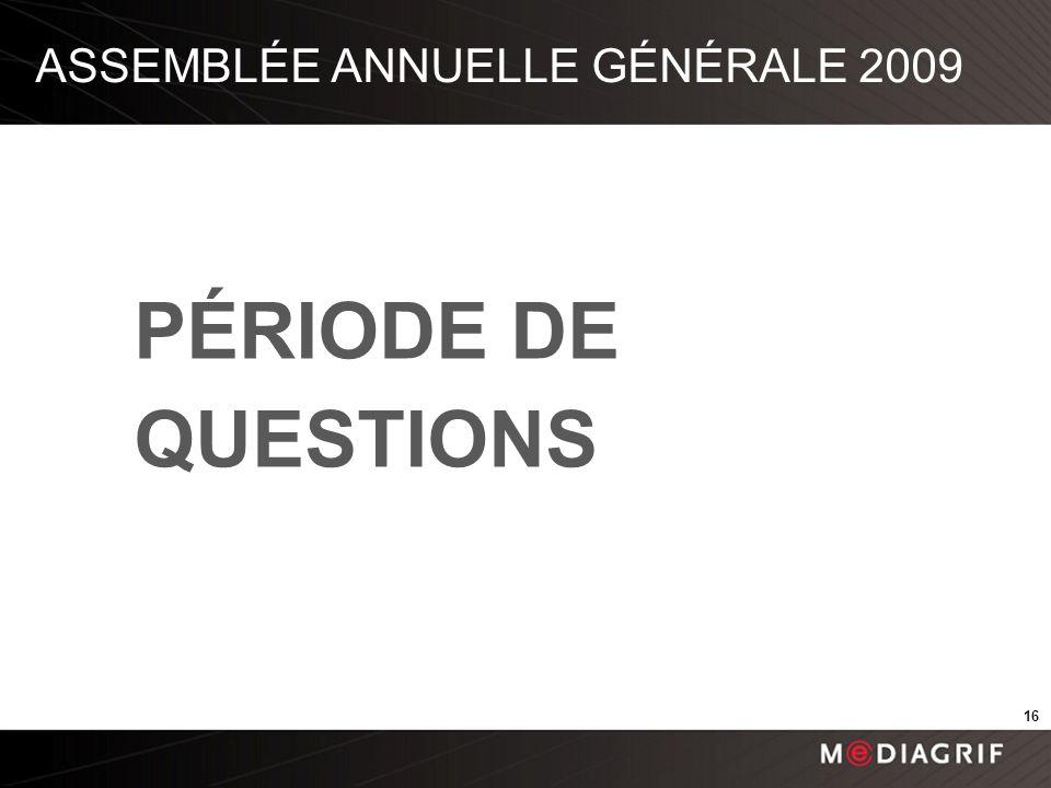 ASSEMBLÉE ANNUELLE GÉNÉRALE 2009 PÉRIODE DE QUESTIONS 16