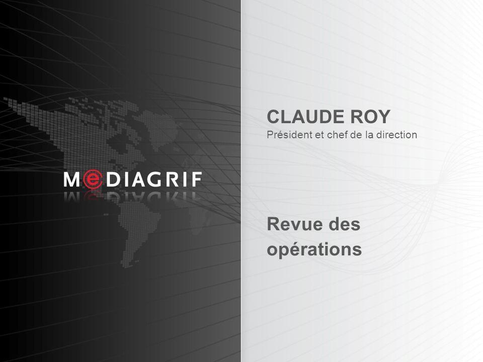 CLAUDE ROY Président et chef de la direction Revue des opérations