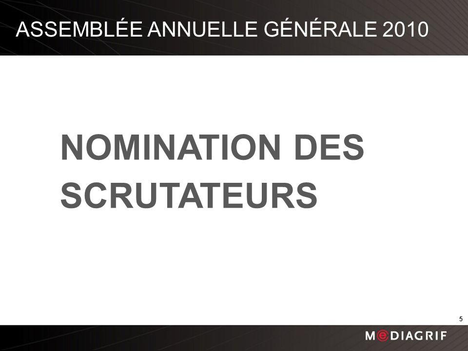 ASSEMBLÉE ANNUELLE GÉNÉRALE 2010 NOMINATION DES SCRUTATEURS 5