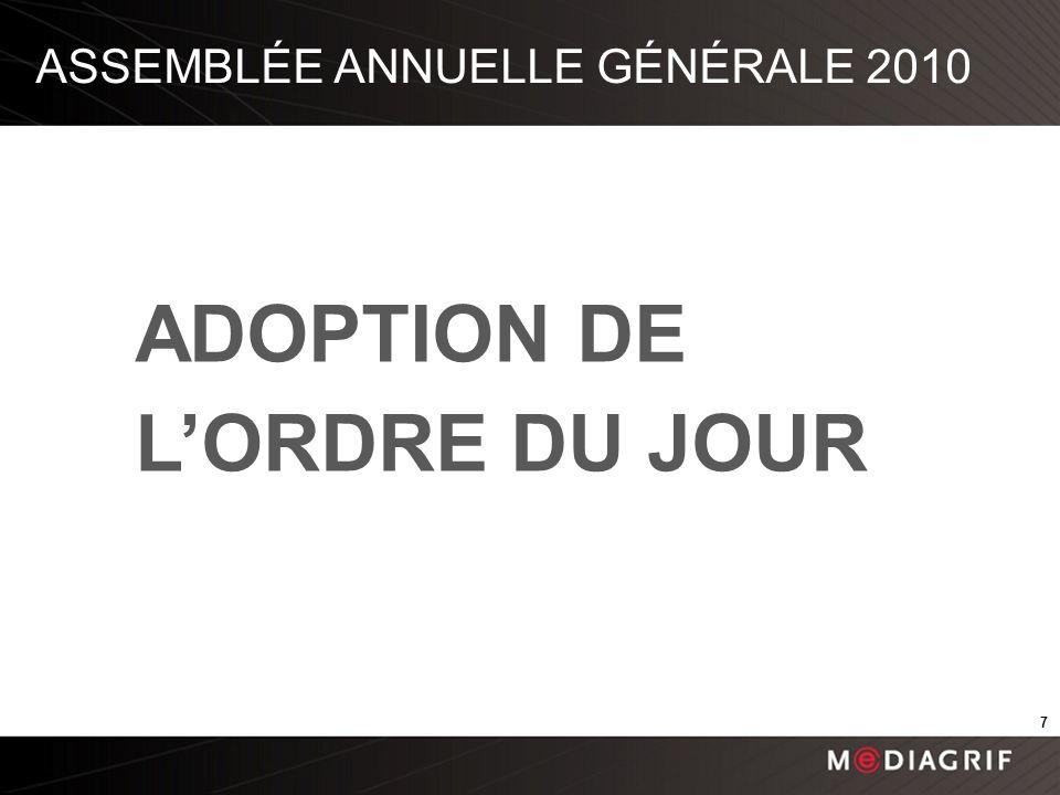 ASSEMBLÉE ANNUELLE GÉNÉRALE 2010 ADOPTION DE LORDRE DU JOUR 7