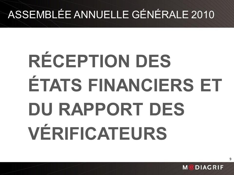 RÉCEPTION DES ÉTATS FINANCIERS ET DU RAPPORT DES VÉRIFICATEURS ASSEMBLÉE ANNUELLE GÉNÉRALE 2010 9