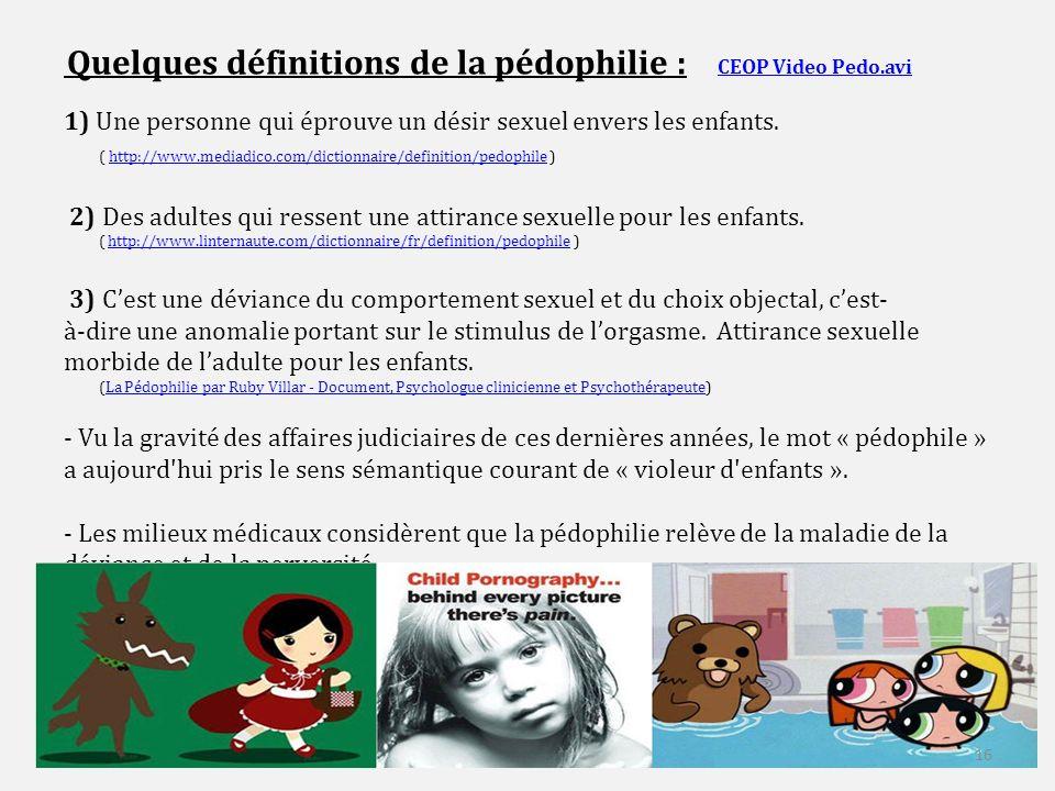 Quelques définitions de la pédophilie : CEOP Video Pedo.avi 1) Une personne qui éprouve un désir sexuel envers les enfants.