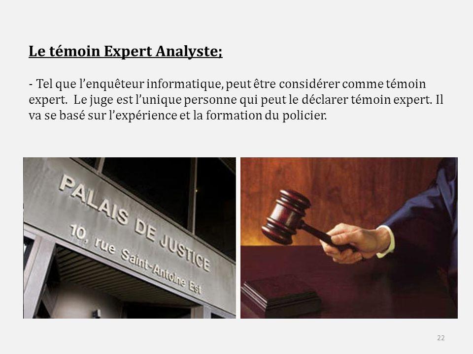 Le témoin Expert Analyste; - Tel que lenquêteur informatique, peut être considérer comme témoin expert.