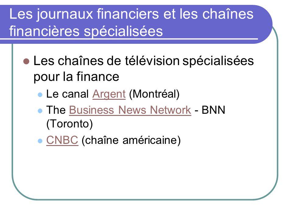 Les journaux financiers et les chaînes financières spécialisées Les chaînes de télévision spécialisées pour la finance Le canal Argent (Montréal)Argent The Business News Network - BNN (Toronto)Business News Network CNBC (chaîne américaine) CNBC