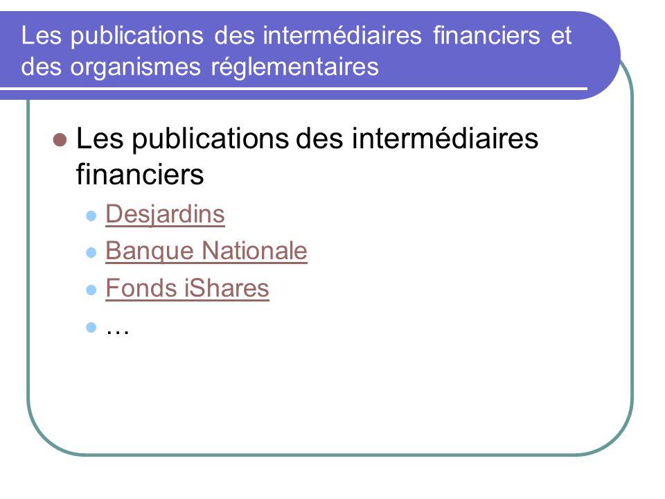 Les publications des intermédiaires financiers et des organismes réglementaires Les publications des intermédiaires financiers Desjardins Banque Nationale Fonds iShares …