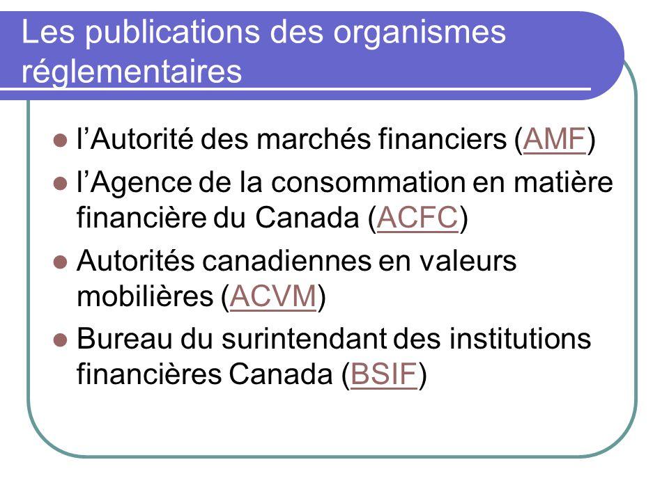 Les publications des organismes réglementaires lAutorité des marchés financiers (AMF)AMF lAgence de la consommation en matière financière du Canada (ACFC)ACFC Autorités canadiennes en valeurs mobilières (ACVM)ACVM Bureau du surintendant des institutions financières Canada (BSIF)BSIF