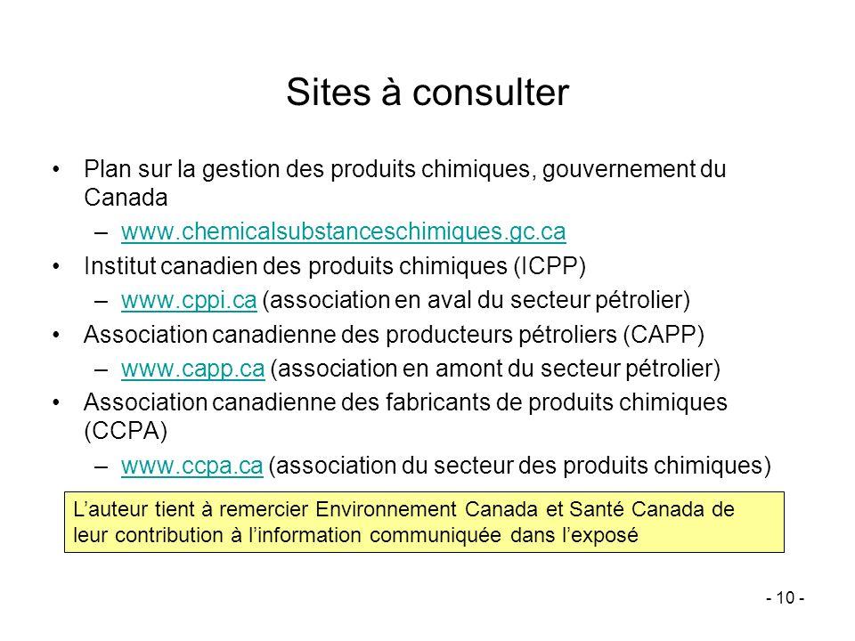 - 10 - Sites à consulter Plan sur la gestion des produits chimiques, gouvernement du Canada –www.chemicalsubstanceschimiques.gc.cawww.chemicalsubstanc