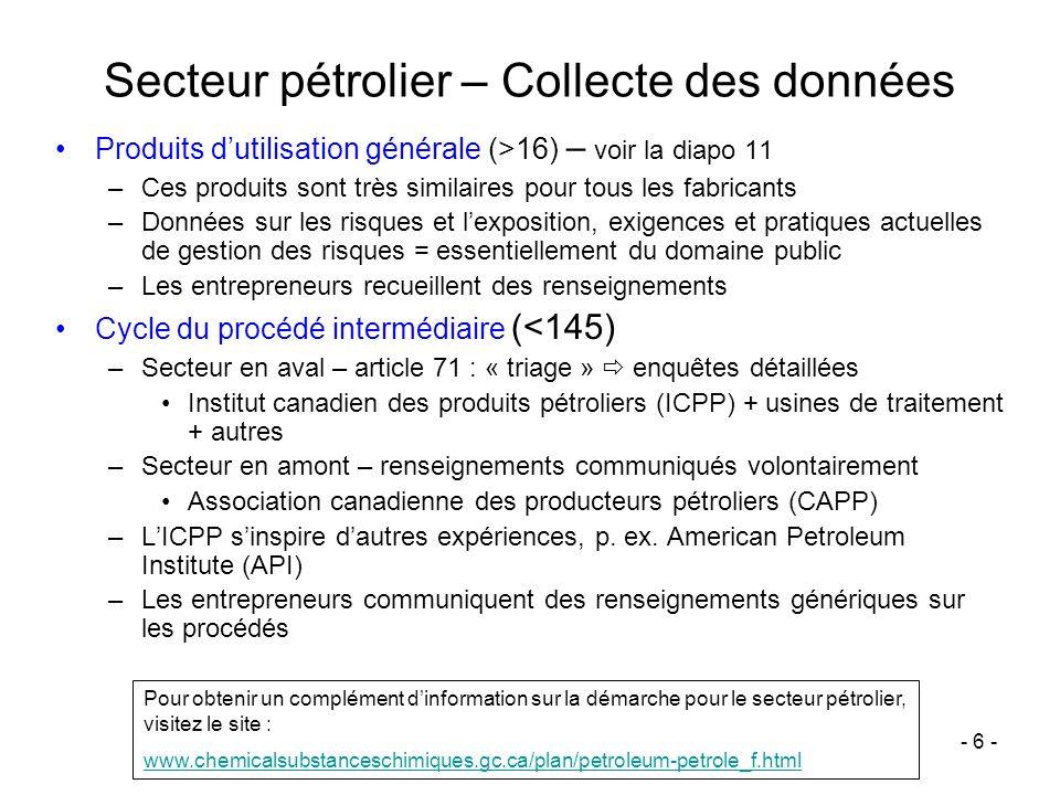 - 6 - Secteur pétrolier – Collecte des données Produits dutilisation générale (>16) – voir la diapo 11 –Ces produits sont très similaires pour tous le