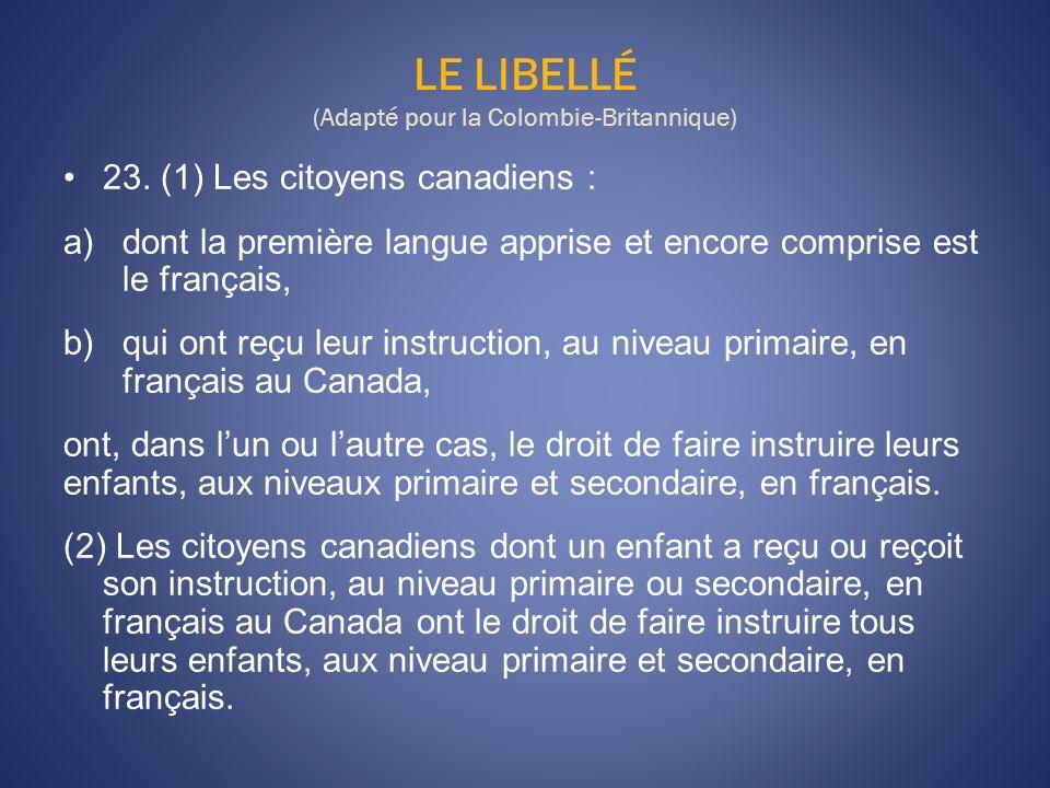 LIENS Législation scolaire de la Colombie-Britannique http://www.bced.gov.bc.ca/legislation/schoollaw/ Recueil des décisions relatives à lart.23 http://www.canlii.org/fr/ca/commentaires_charte/index.html Arrêt Mahé, AB http://csc.lexum.umontreal.ca/fr/1990/1990rcs1-342/1990rcs1-342.html Renvoi Manitoba http://csc.lexum.umontreal.ca/fr/1992/1992rcs1-212/1992rcs1-212.html Arrêt Arsenault-Cameron, ÎPE http://csc.lexum.umontreal.ca/fr/1999/1999rcs3-851/1999rcs3-851.html Arrêt Doucet-Boudreau, NE http://csc.lexum.umontreal.ca/fr/2003/2003csc62/2003csc62.html