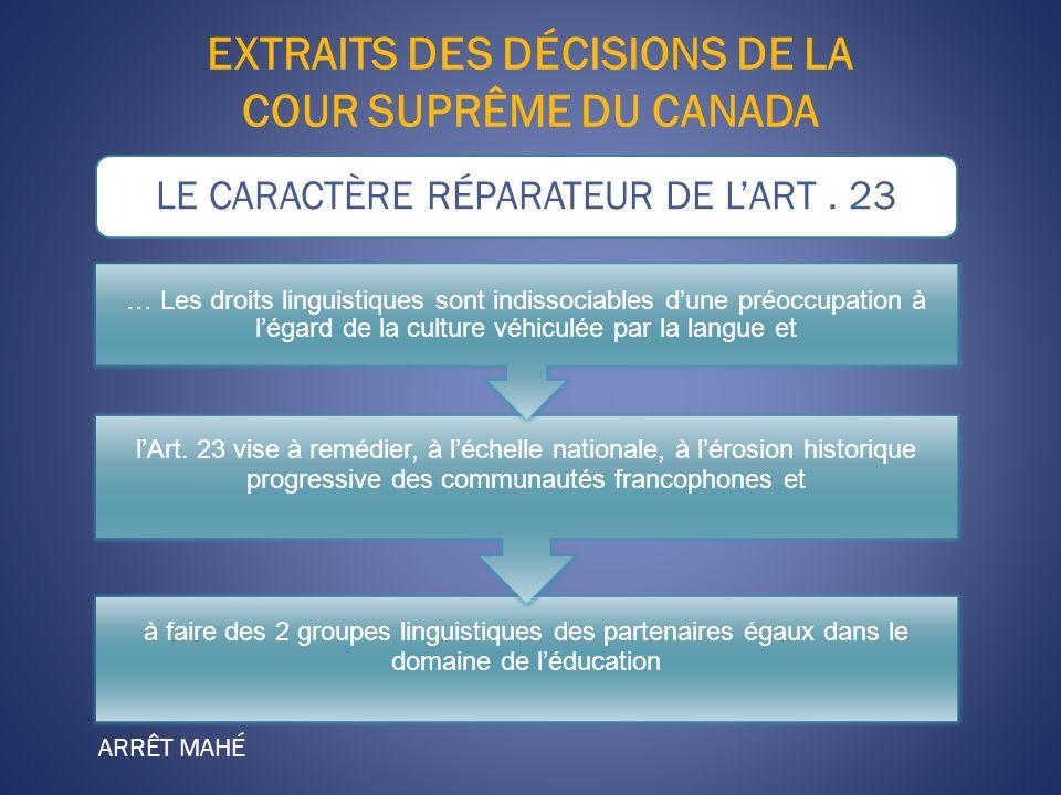 EXTRAITS DES DÉCISIONS DE LA COUR SUPRÊME DU CANADA ARRÊT MAHÉ à faire des 2 groupes linguistiques des partenaires égaux dans le domaine de léducation lArt.