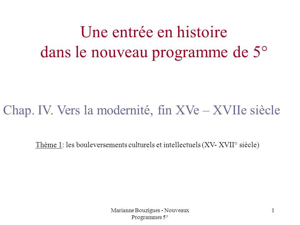 Marianne Bouzigues - Nouveaux Programmes 5° 1 Une entrée en histoire dans le nouveau programme de 5° Chap. IV. Vers la modernité, fin XVe – XVIIe sièc