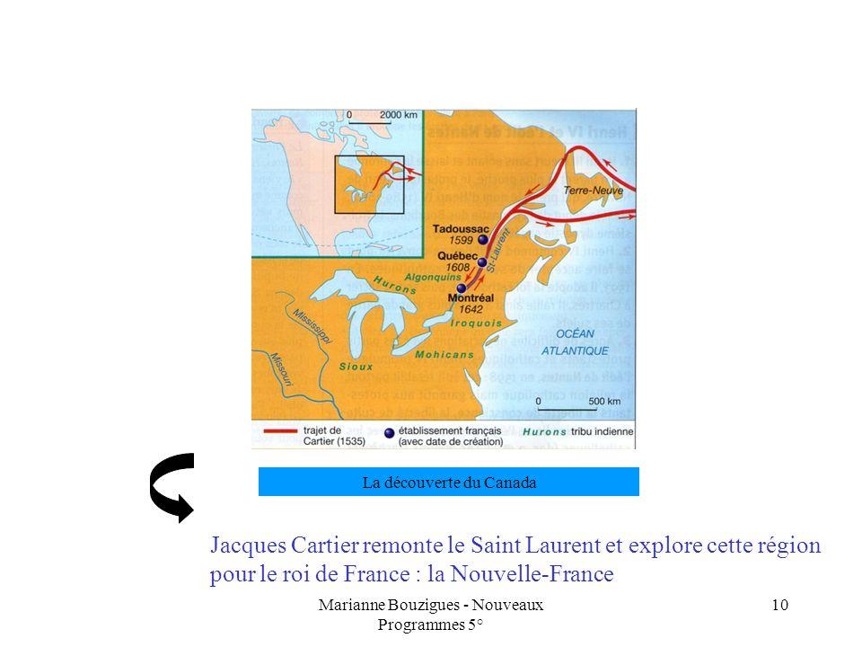 Marianne Bouzigues - Nouveaux Programmes 5° 10 La découverte du Canada Jacques Cartier remonte le Saint Laurent et explore cette région pour le roi de